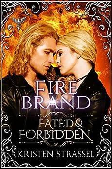 Fire Brand (Fated & Forbidden Book 3) by [Kristen Strassel]