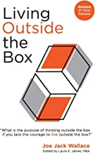 Living Outside the Box: What good is it to think outside the box if you lack the courage to live outside the box