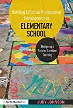 Building Effective Professional Development in Elementary School: Designing a Path for Excellent Teaching (English Edition)