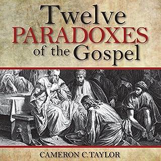Twelve Paradoxes of the Gospel audiobook cover art