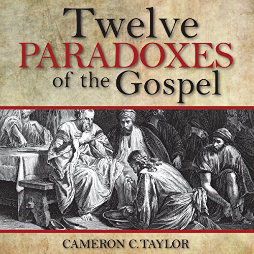 Twelve Paradoxes of the Gospel audiobook cover art
