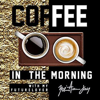Coffee in the Morning (With My Future Lover)