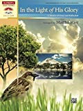 In the Light of His Glory: 12 Late Intermediate to Early Advanced Piano Hymns of Grace and Reflection (Sacred Performer Collections)