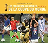 Les fabuleuses histoires de la Coupe du monde