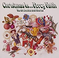Christmas Is ... Percy Faith, His Orchestra and Chorus by Percy Faith & His Orchestra (2010-07-01)