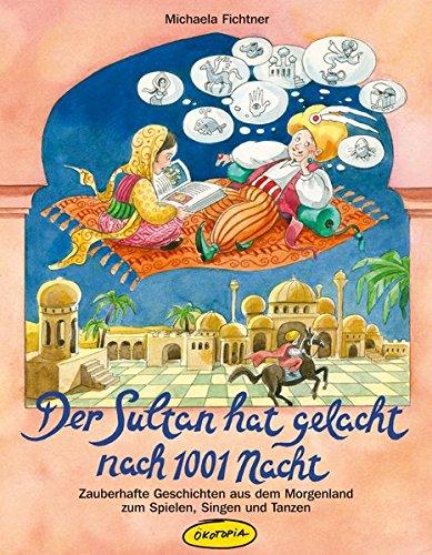 Der Sultan hat gelacht nach 1001 Nacht (Buch): Zauberhafte Geschichten aus dem Morgenland zum Spielen, Singen und Tanzen