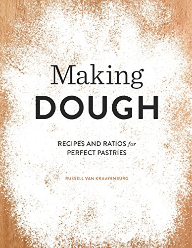 Compare Textbook Prices for Making Dough: Recipes and Ratios for Perfect Pastries  ISBN 9781594748189 by van Kraayenburg, Russell,van Kraayenburg, Russell
