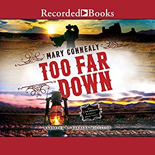 Too Far Down                   By:                                                                                                                                 Mary Connealy                               Narrated by:                                                                                                                                 Barbara McCulloh                      Length: 9 hrs and 35 mins     49 ratings     Overall 4.9