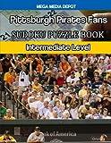 Pittsburgh Pirates Fans Sudoku Puzzle Book: Intermediate Level
