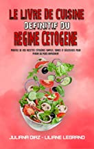 Le Livre De Cuisine Définitif Du Régime Cétogène: Profitez De Vos Recettes Cétogènes Simples, Saines Et Délicieuses Pour P...