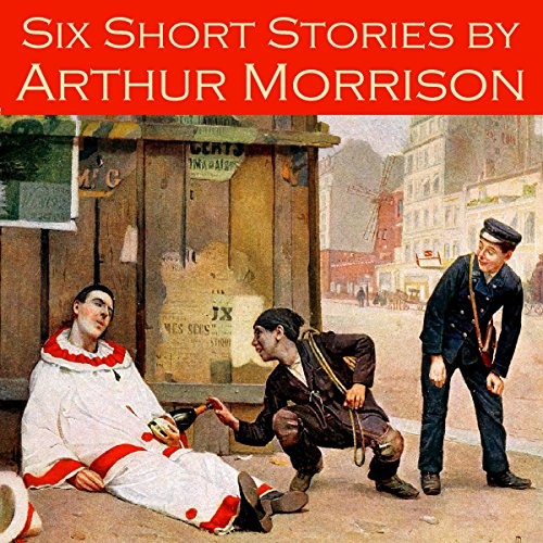 Six Short Stories by Arthur Morrison audiobook cover art
