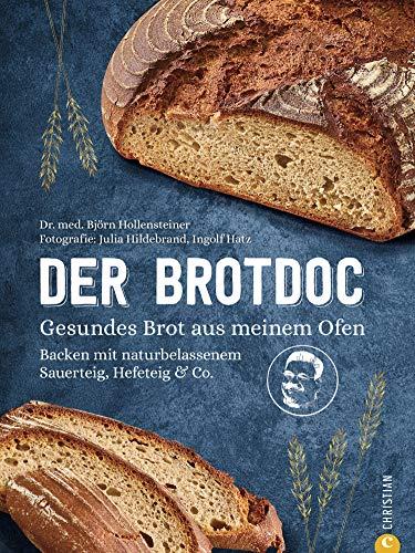 Der Brotdoc. Gesundes Brot backen mit Sauerteig, Hefeteig & Co.: 65 Rezepte mit Step-by-Step Anleitung. Ohne Vorkenntnisse, ohne teures Equipment.
