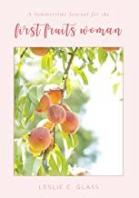 A Summertime Journal for the First Fruits Woman (The First Fruits Woman Journal)