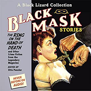 Black Mask 5: The Ring on the Hand of Death     And Other Crime Fiction from the Legendary Magazine              By:                                                                                                                                 Otto Penzler                               Narrated by:                                                                                                                                 Erik Bergmann,                                                                                        Johnny Heller,                                                                                        Dan Bittner                      Length: 6 hrs and 49 mins     8 ratings     Overall 3.4