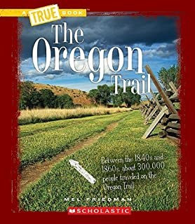 The Oregon Trail (A True Book: Westward Expansion)