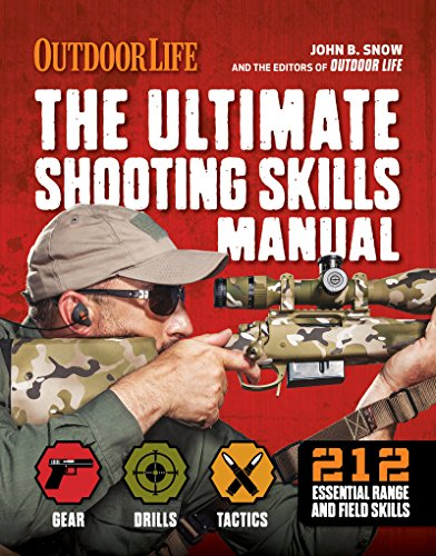 The Ultimate Shooting Skills Manual: 212 Essential Range and Field Skills (Outdoor Life) by [The Editors of Outdoor Life, John B. Snow, The Editors at Outdoor Life]