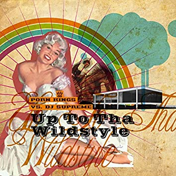 Up To Tha Wildstyle