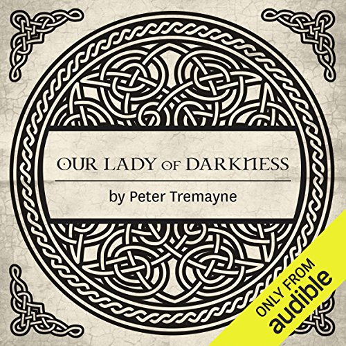 Our Lady of Darkness     A Sister Fidelma Mystery of Ancient Ireland              By:                                                                                                                                 Peter Tremayne                               Narrated by:                                                                                                                                 Caroline Lennon                      Length: 11 hrs and 33 mins     58 ratings     Overall 4.7