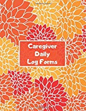 "Caregiver Daily Log Forms: Essential Daily Home Aide Record Notebook Log for Keeping Track of Day to Day Health and General Wellness, Personal ... 8.5""x11"" with 120 pages. (Daily Care Logbook)"