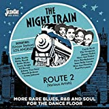 The Night Train: Route 2 More Rare Blues, R&B and Soul for the Dancefloor