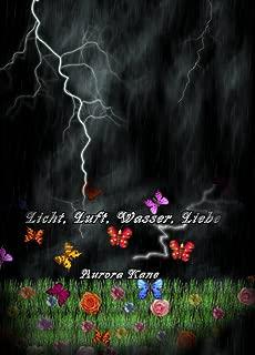 Licht, Luft, Wasser, Liebe: Gedichte über die Gesichter des Leben´s (German Edition)