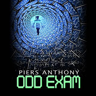 Odd Exam                   By:                                                                                                                                 Piers Anthony                               Narrated by:                                                                                                                                 Jack Meloche                      Length: 3 hrs and 8 mins     4 ratings     Overall 4.8