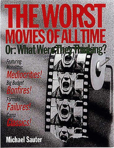 The Worst Movies of All Time: Or, What Were They Thinking?