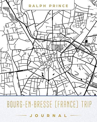 Bourg-en-Bresse (France) Trip Journal: Lined Travel Journal/Diary/Notebook With Bourg-en-Bresse (France) Map Cover Art