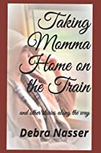 Taking Momma Home on the Train: and other stories along the way