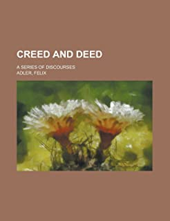 Creed and Deed; A Series of Discourses