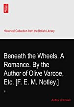 Beneath the Wheels. A Romance. By the Author of Olive Varcoe,? Etc. [F. E. M. Notley.]: III