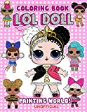 Painting World! - Lol Doll Coloring Book: Cute coloring pages for girls, suitable for all ages