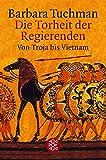 Die Torheit der Regierenden. Von Troja bis Vietnam - Barbara Tuchman