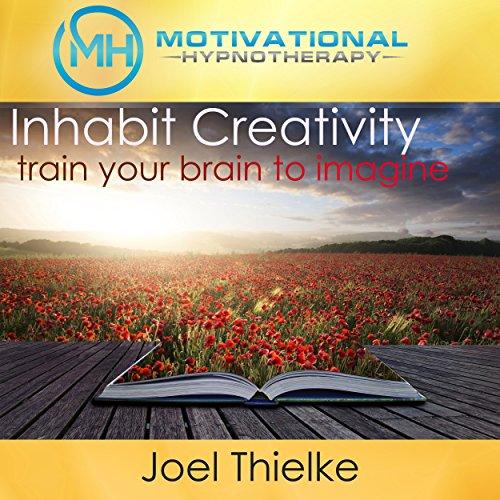 Inhabit Creativity, Train Your Brain to Imagine audiobook cover art