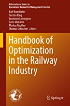 Handbook of Optimization in the Railway Industry (International Series in Operations Research & Management Science 268) (E...