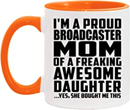 Proud Broadcaster Mom Of Awesome Daughter - 11oz Accent Coffee Mug Orange Ceramic Tea-Cup - for Mother Mom Her from Daught...