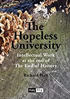 The Hopeless University: Intellectual Work at the end of The End of History