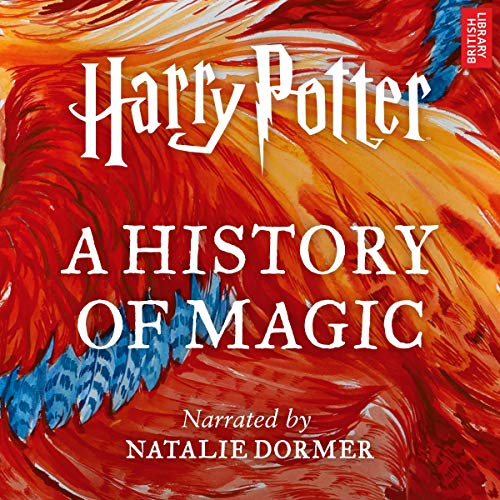 Harry Potter: A History of Magic     An Audio Documentary               Written by:                                                                                                                                 Pottermore Publishing,                                                                                        Ben Davies                               Narrated by:                                                                                                                                 Natalie Dormer                      Length: 11 hrs and 39 mins     85 ratings     Overall 4.4