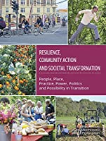 Resilience, Community Action and Societal Transformation (The Community-Led Transformations Book Series)