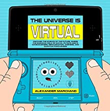 The Universe Is Virtual: Discover the Science of the Future, Where the Emerging Field of Digital Physics Meets Consciousness, Reincarnation, Oneness, and Quantum Forgiveness