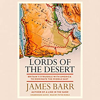 Lords of the Desert                   By:                                                                                                                                 James Barr                               Narrated by:                                                                                                                                 Peter Noble                      Length: 14 hrs and 7 mins     20 ratings     Overall 4.5