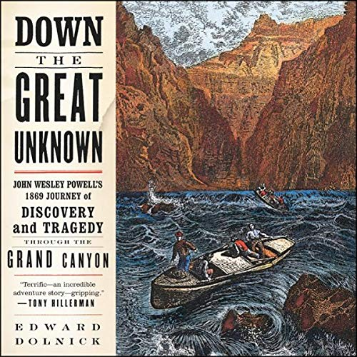 Down the Great Unknown     John Wesley Powell's 1869 Journey of Discovery and Tragedy Through the Grand Canyon              By:                                                                                                                                 Edward Dolnick                               Narrated by:                                                                                                                                 Danny Campbell                      Length: 13 hrs     Not rated yet     Overall 0.0