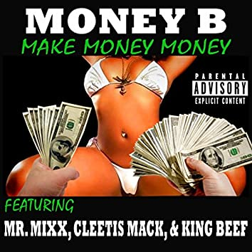 Make Money Money (feat. Mr. Mixx, Cleetis Mack & King Beef)