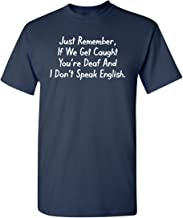 If We Get Caught You're Deaf Graphic Novelty Sarcastic Funny T Shirt