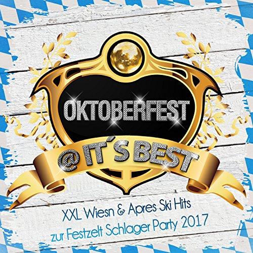 Oktoberfest @ it's Best - XXL Wiesn & Apres Ski Hits zur Festzelt Schlager Party 2018 [Explicit]