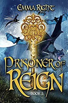 Prisoner of Reign: Young Adult/ Middle Grade Adventure Fantasy (Reign Fantasy, Book 2) (Reign Adventure Fantasy Series) by [Emma Right, Lisa Lickel, Dennis Hensley]