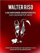 Las mayores estupideces que hacemos por amor: Cómo identificarlas y no caer en ellas (Spanish Edition)