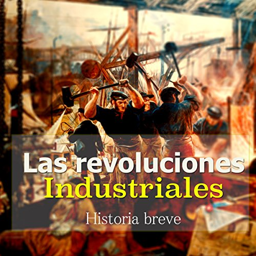 Las Revoluciones Industriales [The Industrial Revolution] audiobook cover art