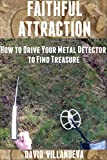 Faithful Attraction: How to Drive Your Metal Detector to Find Treasure (English Edition)