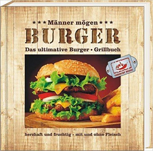 Das ultimative Burger-Grillbuch: herzhaft und fruchtig - mit und ohne Fleisch ( 24. Juni 2014 )
